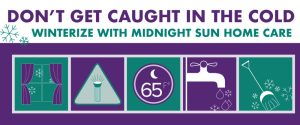 Don't get caught in the cold, wintersize with Midnight Sun Home Care.